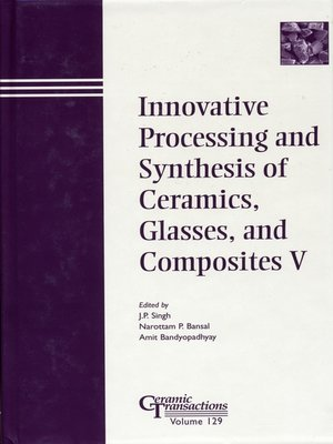cover image of Innovative Processing and Synthesis of Ceramics, Glasses, and Composites V